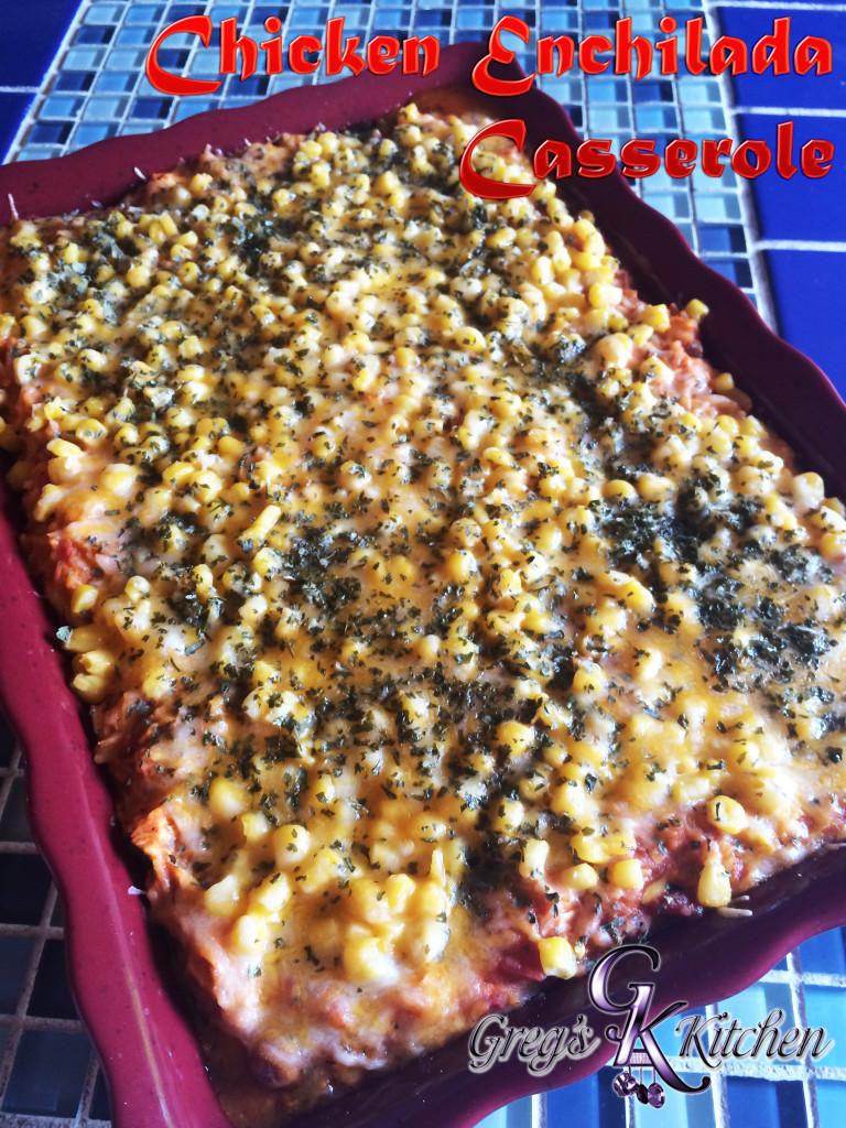 Chicken Enchilada Casserole Greg S Kitchen