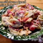 Buttermilk Bacon Ranch Tortellini Salad
